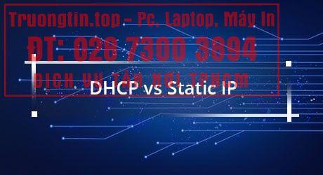 DHCP và IP tĩnh cái nào tốt hơn?